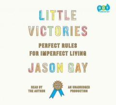 Little victories : perfect rules for imperfect living - Jason (Newspaper columnist) Gay