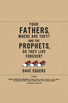 Your fathers, where are they? And the prophets, do they live forever? : a novel - Dave Eggers