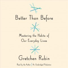 Better than before mastering the habits of our everyday lives - Gretchen Craft Rubin