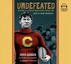 Undefeated : [astonishing rise of Jim Thorpe and the Carlisle Indians football team] - Steve Sheinkin