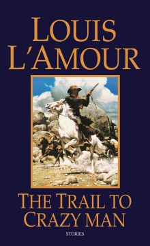 The trail to Crazy Man - Louis L'Amour