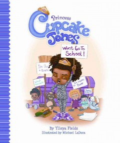 Princess Cupcake Jones won't go to school! - Ylleya Fields