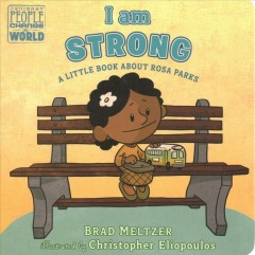I am strong : a little book about Rosa Parks - Brad Meltzer