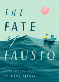 The fate of Fausto : a painted fable - Oliver Jeffers