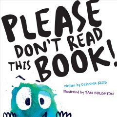 Please don't read this book! (Seriously don't, don't, don't) - Deanna Kizis