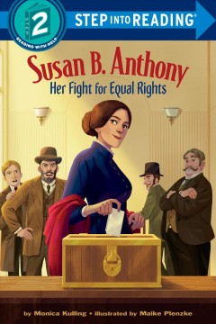 Susan B. Anthony : her fight for equal rights - Monica Kulling