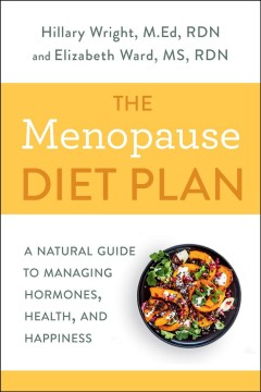 Menopause Diet Plan : A Natural Guide to Managing Hormones, Health, and Happiness - Hillary; Ward Wright