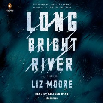 Long Bright River - Liz Moore
