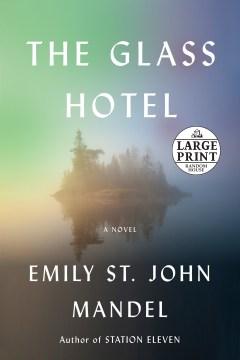 The glass hotel : a novel - Emily St. John Mandel