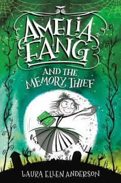 Amelia Fang and the Memory Thief - Laura Ellen Anderson