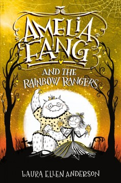 Amelia Fang and the Rainbow Rangers - Laura Ellen Anderson
