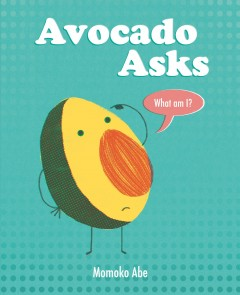 Avocado asks, What am I? - Momoko Abe