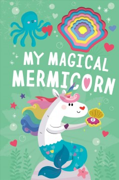 My magical mermicorn - Danielle McLean