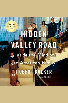 Hidden Valley Road : inside the mind of an American family - Robert Kolker