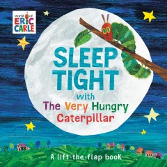 Sleep tight with the very hungry caterpillar : a lift-the-flap book - Eric Carle