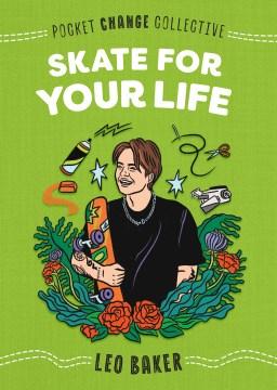 Skate for your life - Leo Baker