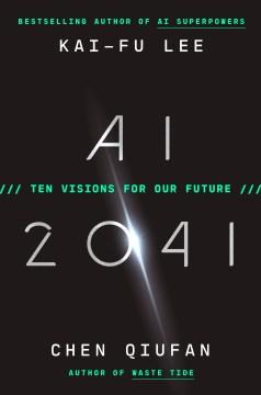 AI 2041 : Ten Visions for Our Future - Kai-Fu; Qiufan Lee
