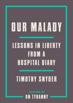 Our malady : lessons in liberty from a hospital diary - Timothy Snyder