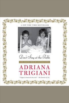 Don't sing at the table : life lessons from my grandmothers - Adriana Trigiani