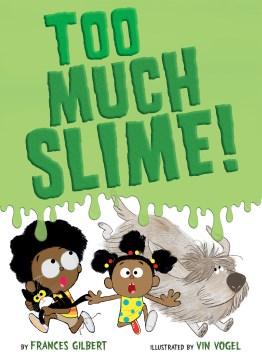 Too Much Slime! - Frances; Vogel Gilbert