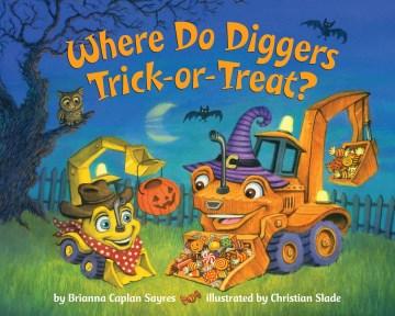 Where do diggers trick-or-treat? - Brianna Caplan Sayres