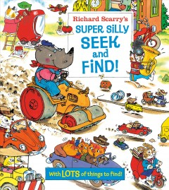 Richard Scarry's super silly seek and find!. - Richard Scarry