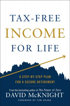 Tax-free Income for Life : A Step-by-step Plan for a Secure Retirement - David McKnight
