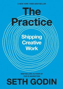 Practice : Shipping Creative Work - Seth Godin