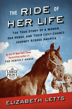 Ride of Her Life : The True Story of a Woman, Her Horse, and Their Last-chance Journey Across America - Elizabeth Letts