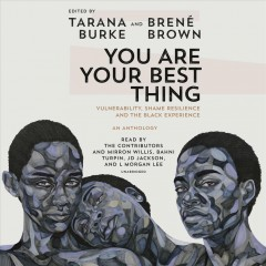 You Are Your Best Thing : Vulnerability, Shame Resilience, and the Black Experience - Tarana (EDT); Brown Burke