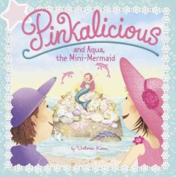 Pinkalicious and Aqua, the Mini-Mermaid - Victoria Kann
