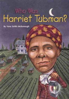 Who was Harriet Tubman? - Yona Zeldis McDonough