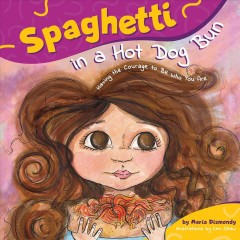 Spaghetti in a hot dog bun : having the courage to be who you are - Maria Dismondy
