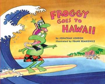 Froggy goes to Hawaii - Jonathan London