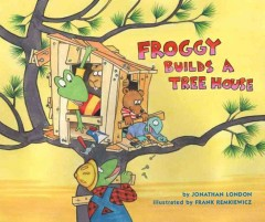 Froggy builds a tree house - Jonathan London