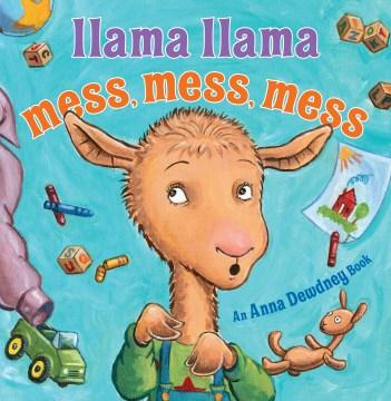 Llama Llama mess, mess, mess - Anna Dewdney
