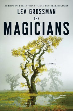 The magicians : a novel / Lev Grossman - Lev Grossman