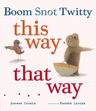 Boom, Snot, Twitty, this way that way - Doreen Cronin