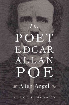 Poet Edgar Allan Poe : Alien Angel - Jerome McGann