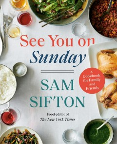 See You on Sunday A Cookbook for Family and Friends : - Sam Sifton
