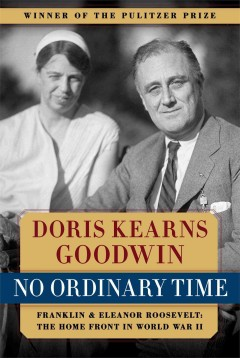 No ordinary time : Franklin and Eleanor Roosevelt : the home front in World War II - Doris Kearns Goodwin
