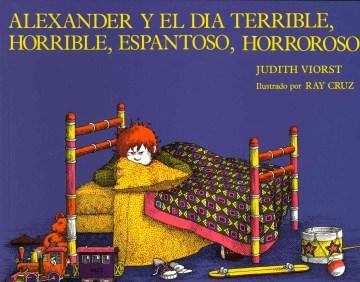 Alexander y el día terrible, horrible, espantoso, horroroso - Judith Viorst
