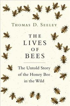 Lives of Bees : The Untold Story of the Honey Bee in the Wild - Thomas D Seeley
