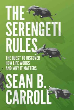 Serengeti Rules : The Quest to Discover How Life Works and Why It Matters - Sean B Carroll