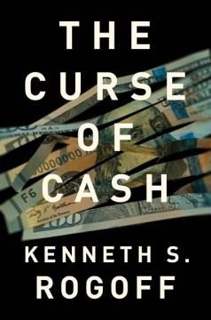 Curse of Cash - Kenneth S Rogoff