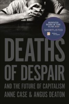 Deaths of Despair and the Future of Capitalism - Anne; Deaton Case