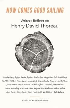 Now Comes Good Sailing : Writers Reflect on Henry David Thoreau - Andrew (EDT) Blauner