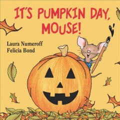 It's Pumpkin Day, Mouse! - Laura Joffe Numeroff