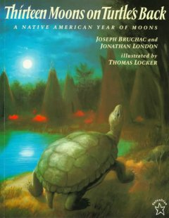 Thirteen moons on turtle's back : [a native American year of moons] - Joseph Bruchac