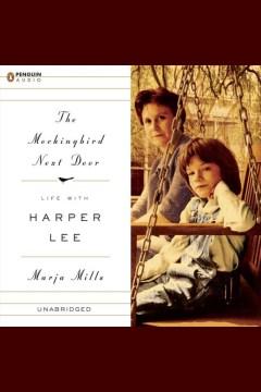 The mockingbird next door : life with Harper Lee - Marja Mills